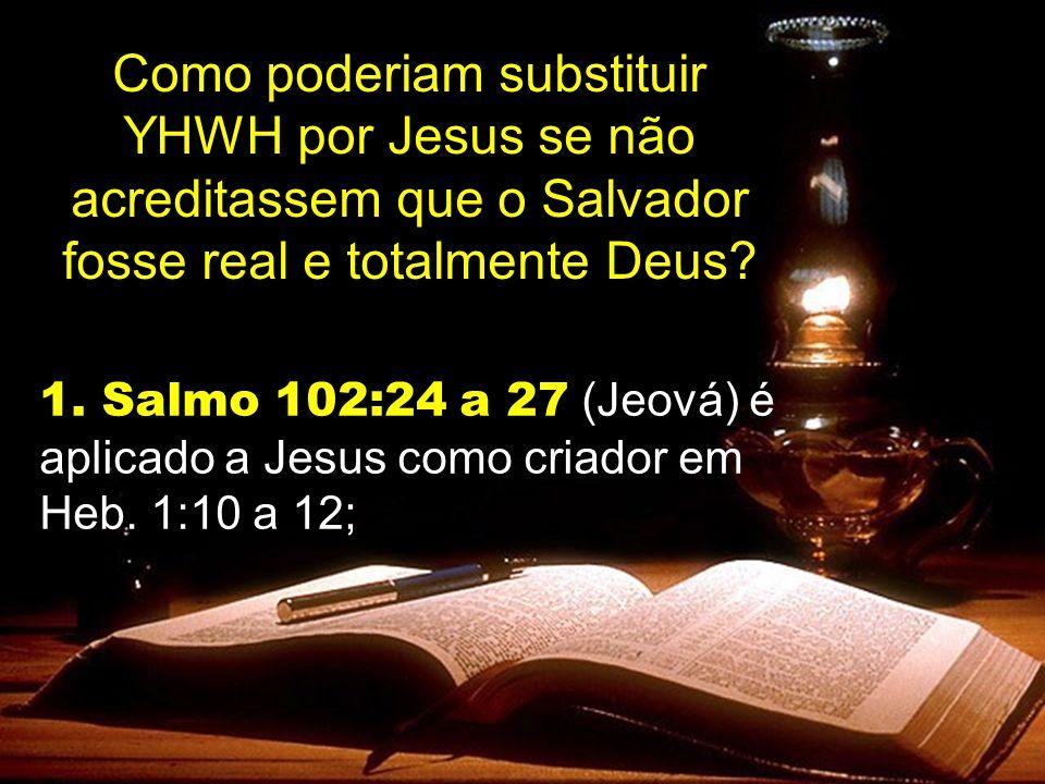 Como poderiam substituir YHWH por Jesus se não acreditassem que o Salvador fosse real e totalmente Deus