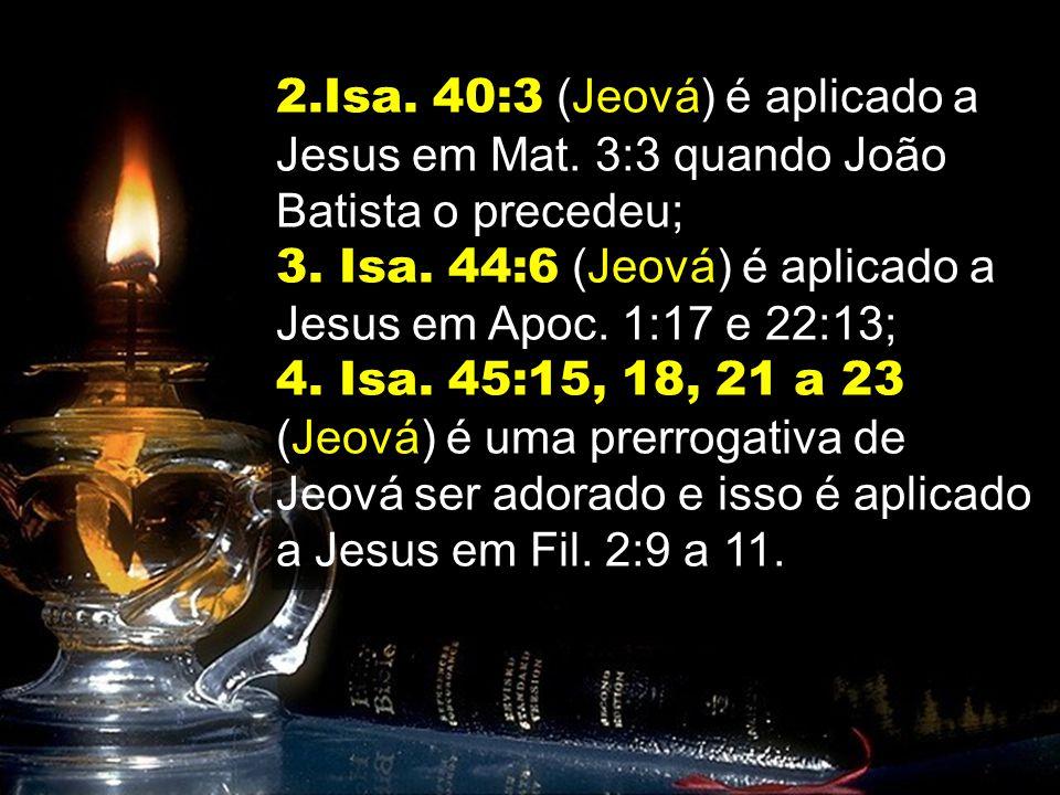 2. Isa. 40:3 (Jeová) é aplicado a Jesus em Mat