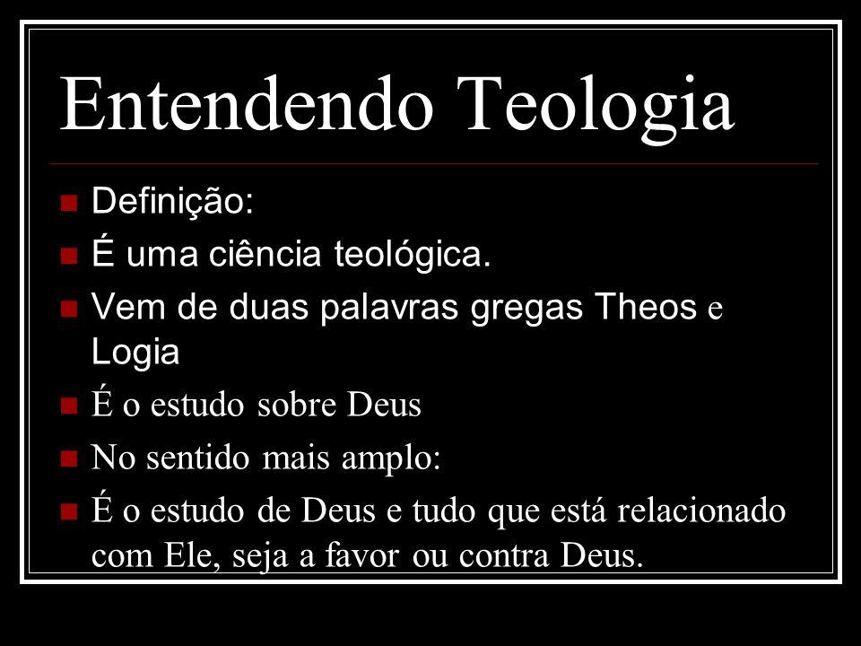 Entendendo Teologia Definição: É uma ciência teológica.