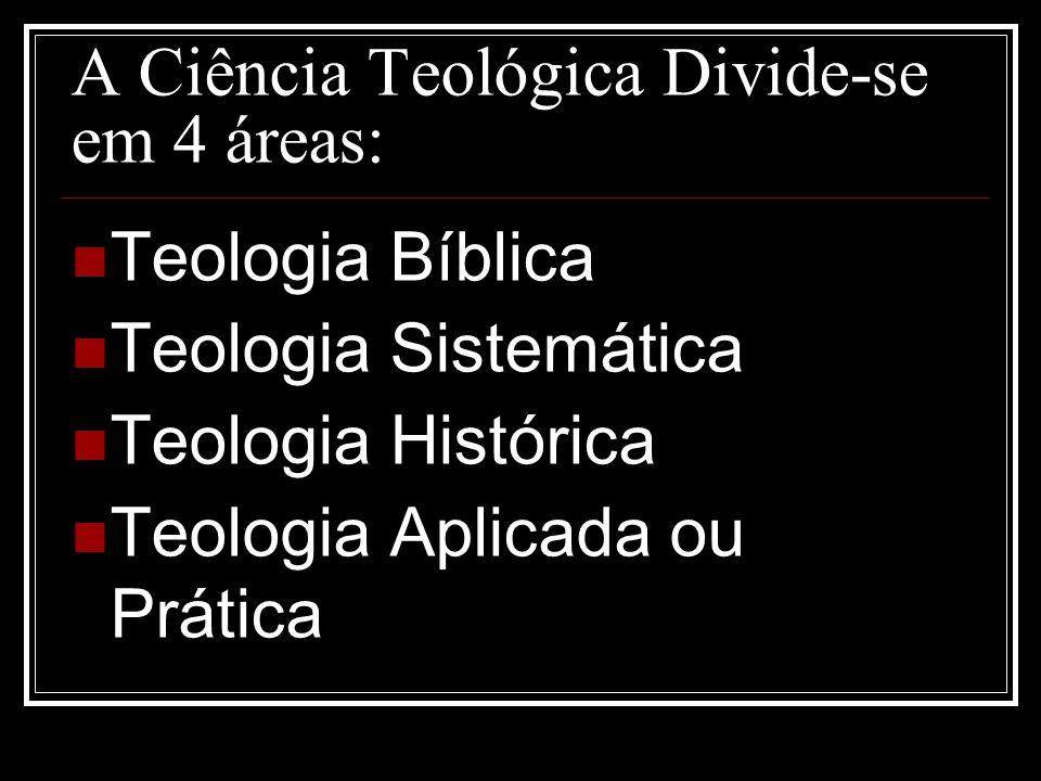 A Ciência Teológica Divide-se em 4 áreas: