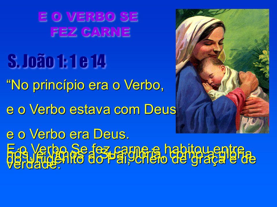 S. João 1: 1 e 14 No princípio era o Verbo,