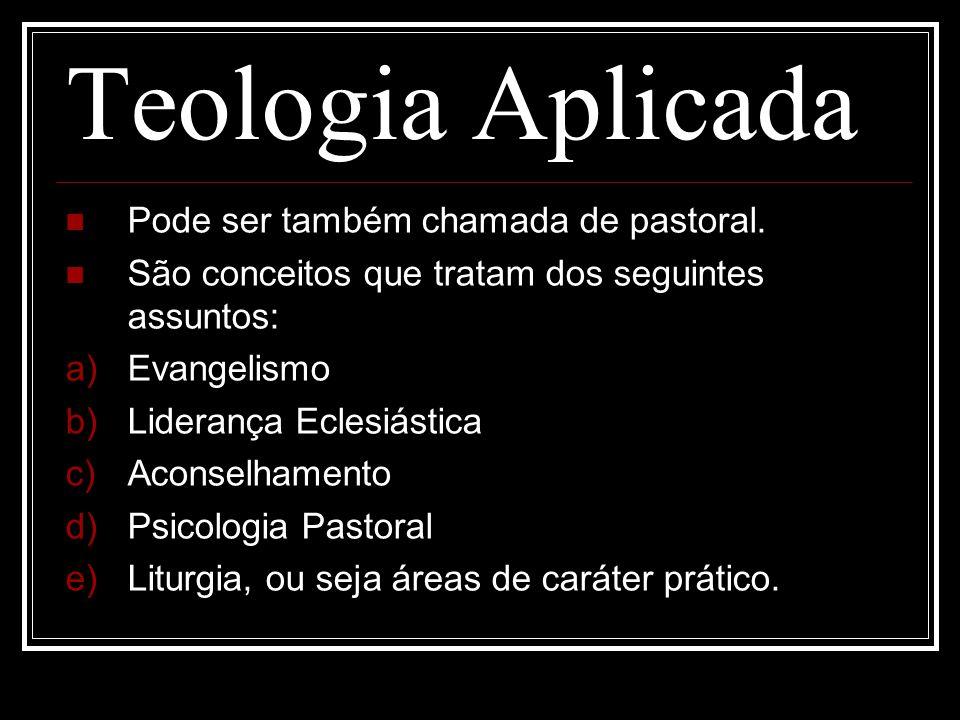 Teologia Aplicada Pode ser também chamada de pastoral.
