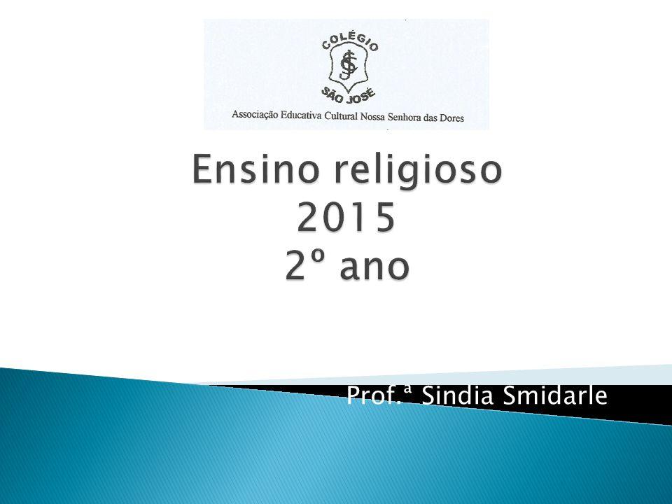 Ensino religioso 2015 2º ano Prof.ª Sindia Smidarle