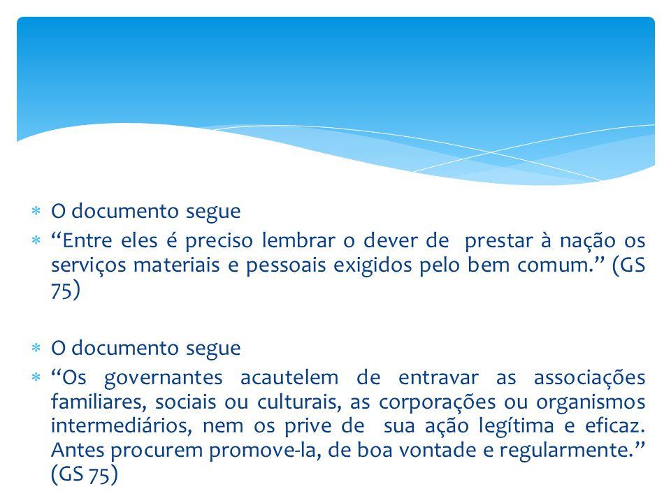 O documento segue Entre eles é preciso lembrar o dever de prestar à nação os serviços materiais e pessoais exigidos pelo bem comum. (GS 75)