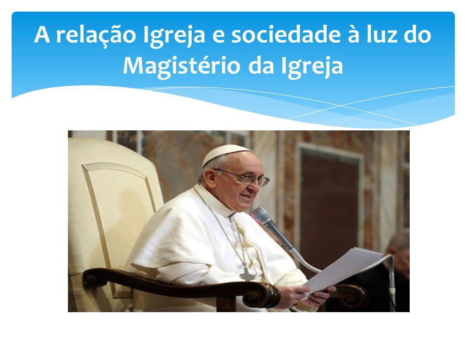 A relação Igreja e sociedade à luz do Magistério da Igreja