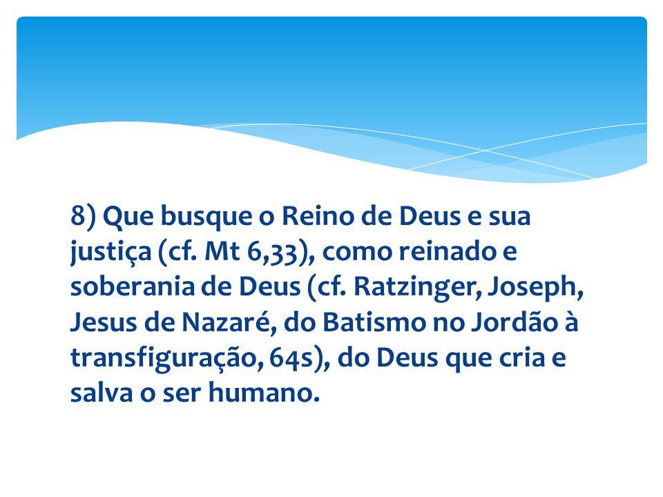 8) Que busque o Reino de Deus e sua justiça (cf