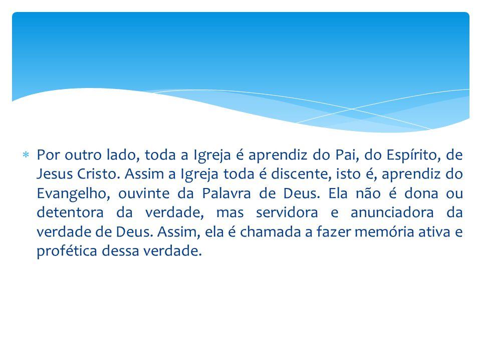 Por outro lado, toda a Igreja é aprendiz do Pai, do Espírito, de Jesus Cristo.