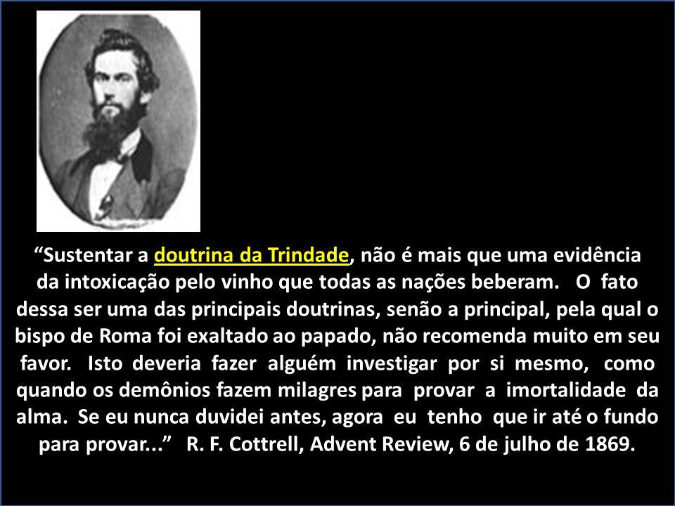 Sustentar a doutrina da Trindade, não é mais que uma evidência