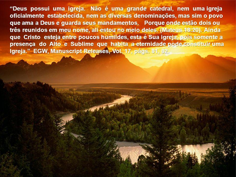 Deus possui uma igreja. Não é uma grande catedral, nem uma igreja