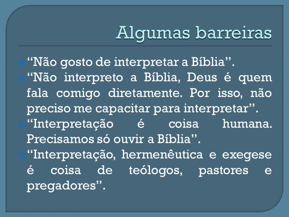 Algumas barreiras Não gosto de interpretar a Bíblia .