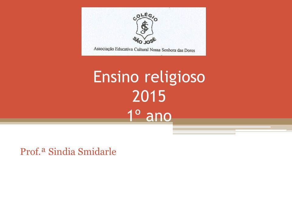 Ensino religioso 2015 1º ano Prof.ª Sindia Smidarle