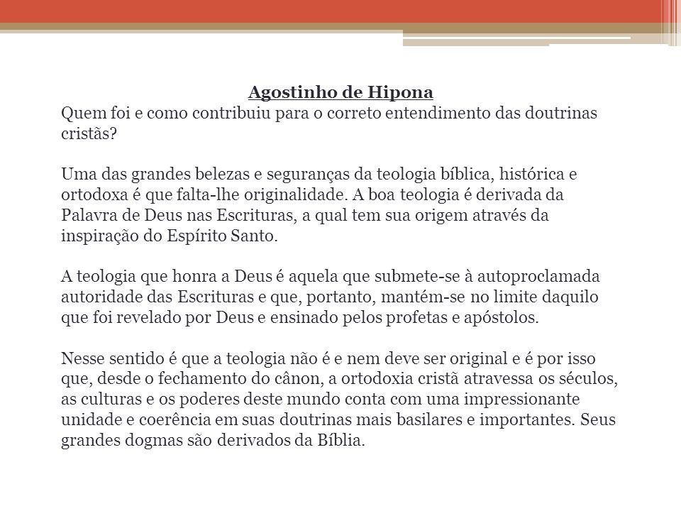 Agostinho de Hipona Quem foi e como contribuiu para o correto entendimento das doutrinas cristãs