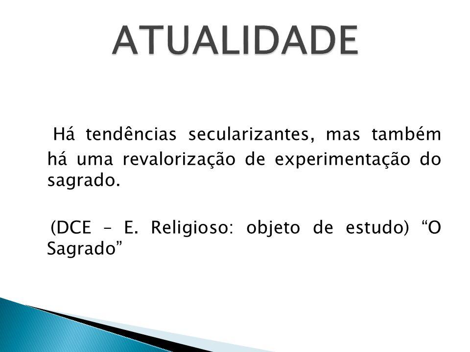 ATUALIDADE Há tendências secularizantes, mas também há uma revalorização de experimentação do sagrado.