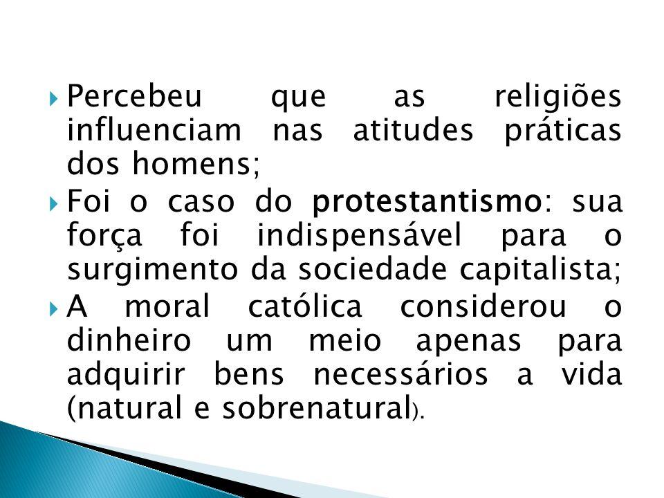 Percebeu que as religiões influenciam nas atitudes práticas dos homens;