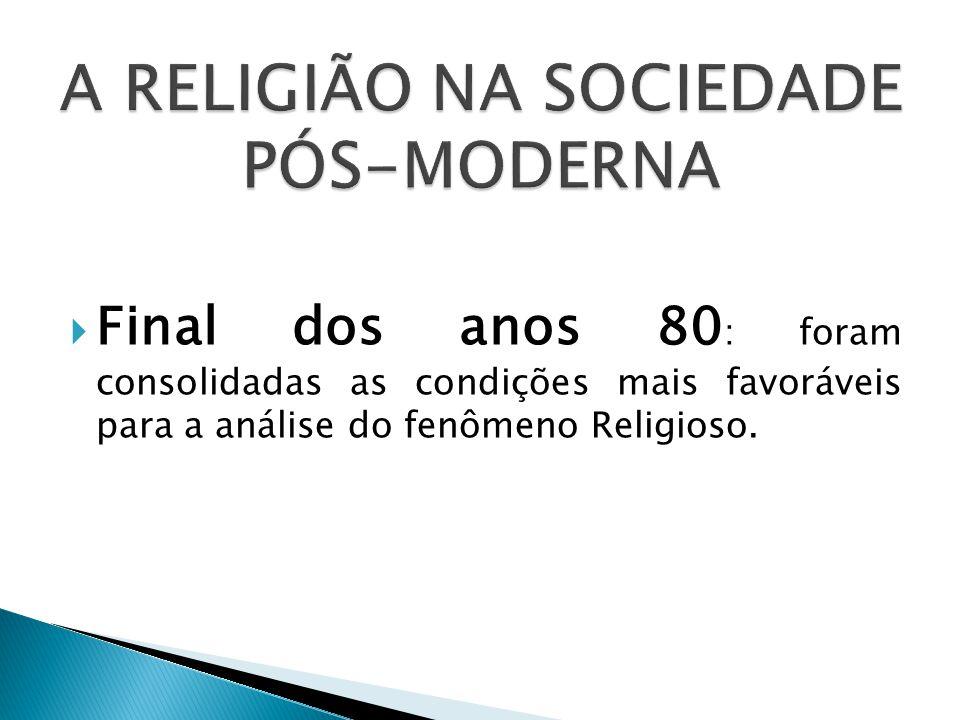 A RELIGIÃO NA SOCIEDADE PÓS-MODERNA