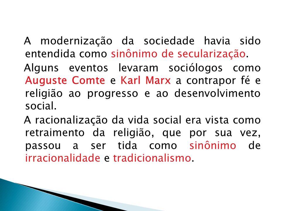 A modernização da sociedade havia sido entendida como sinônimo de secularização.