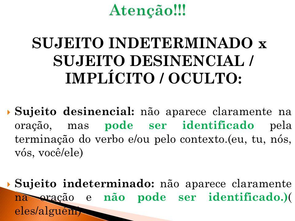 SUJEITO INDETERMINADO x SUJEITO DESINENCIAL / IMPLÍCITO / OCULTO: