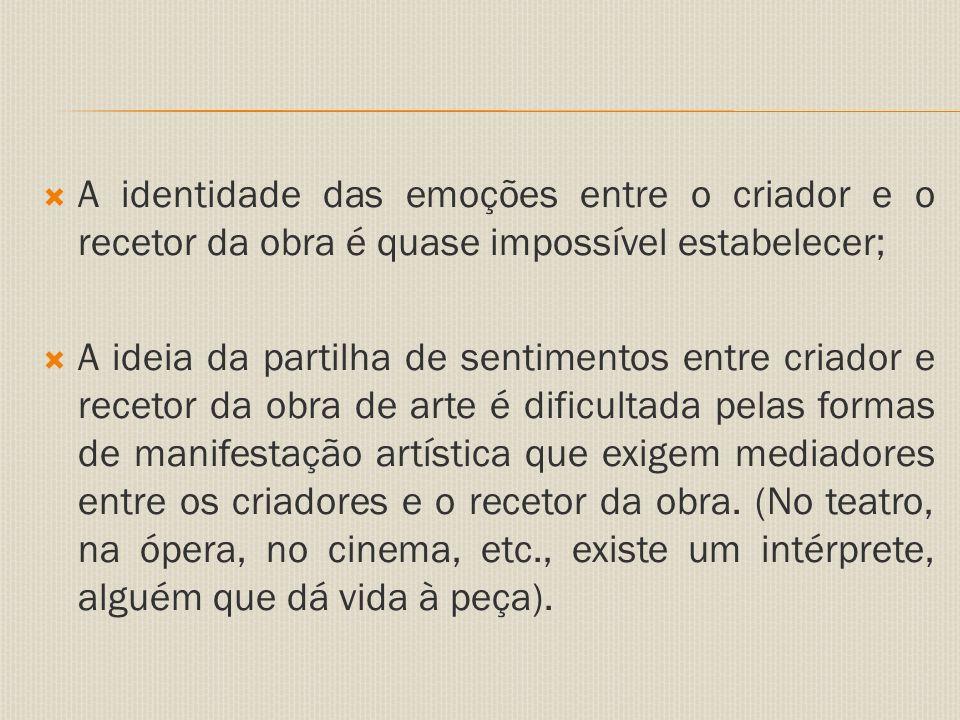 A identidade das emoções entre o criador e o recetor da obra é quase impossível estabelecer;
