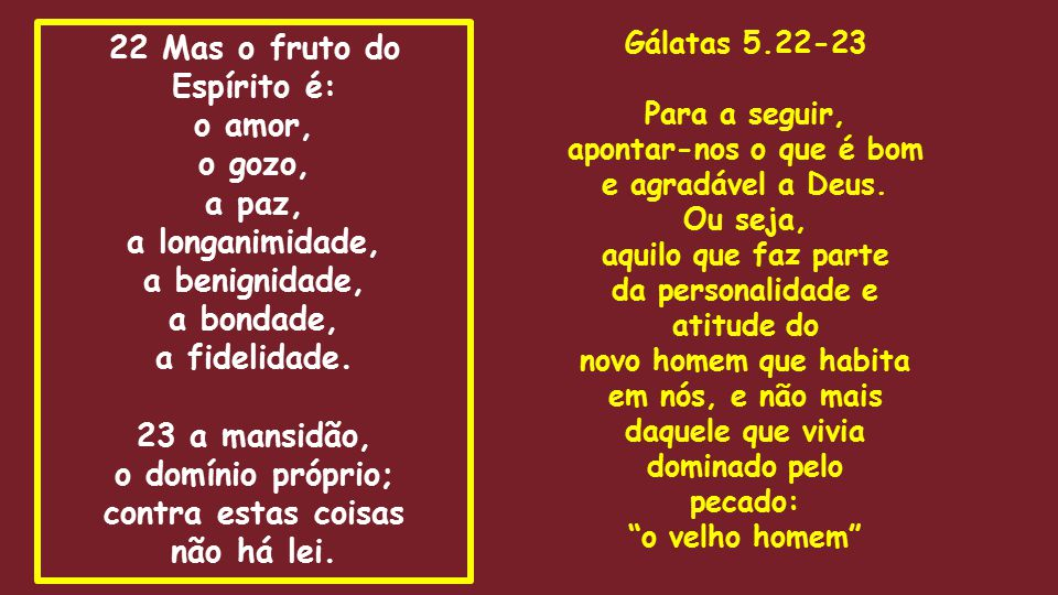 22 Mas o fruto do Espírito é: