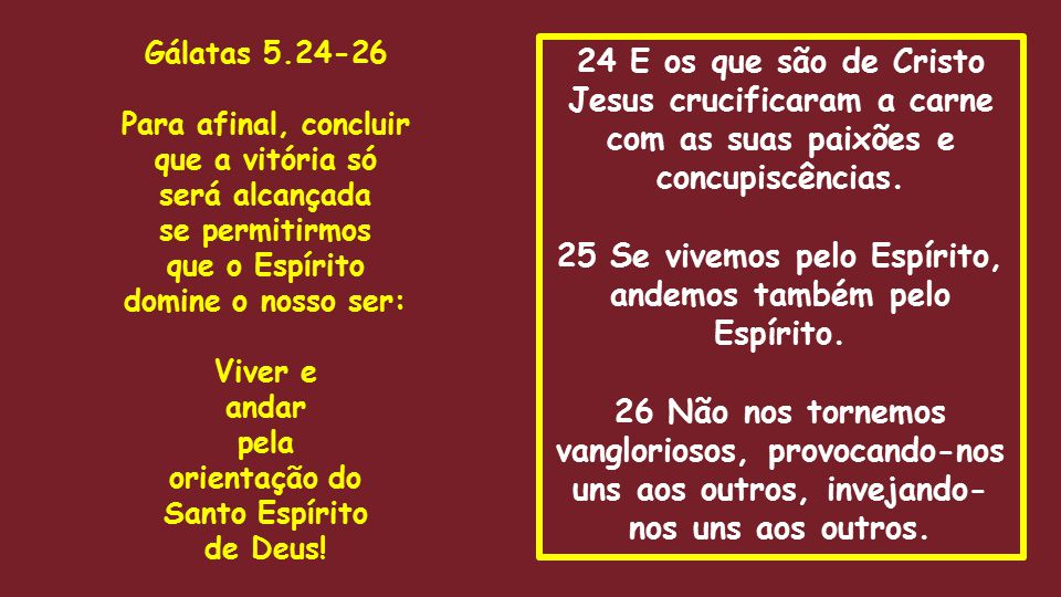 25 Se vivemos pelo Espírito, andemos também pelo Espírito.