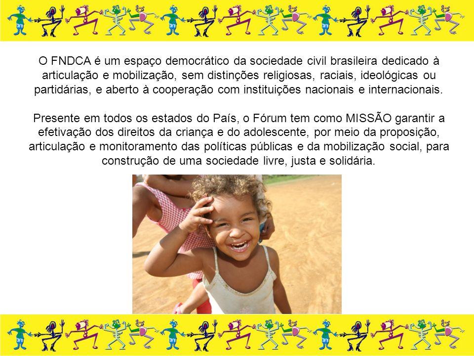 O FNDCA é um espaço democrático da sociedade civil brasileira dedicado à articulação e mobilização, sem distinções religiosas, raciais, ideológicas ou partidárias, e aberto à cooperação com instituições nacionais e internacionais.