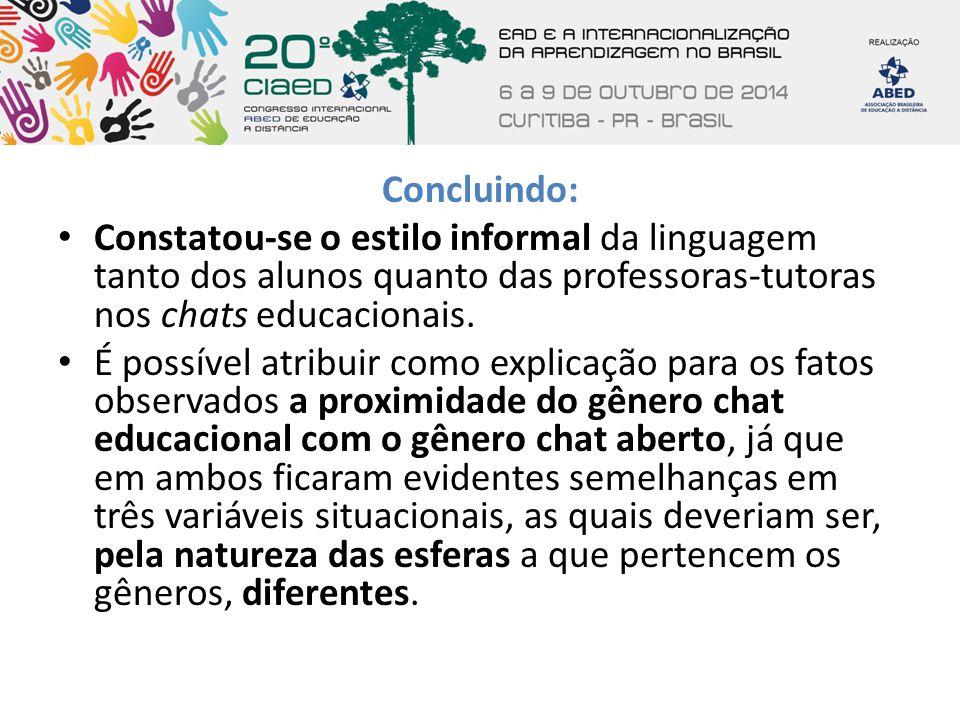 Concluindo: Constatou-se o estilo informal da linguagem tanto dos alunos quanto das professoras-tutoras nos chats educacionais.