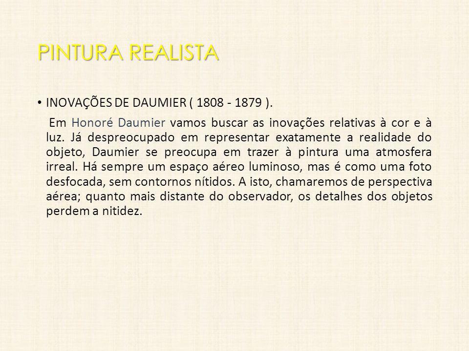 PINTURA REALISTA INOVAÇÕES DE DAUMIER ( 1808 - 1879 ).
