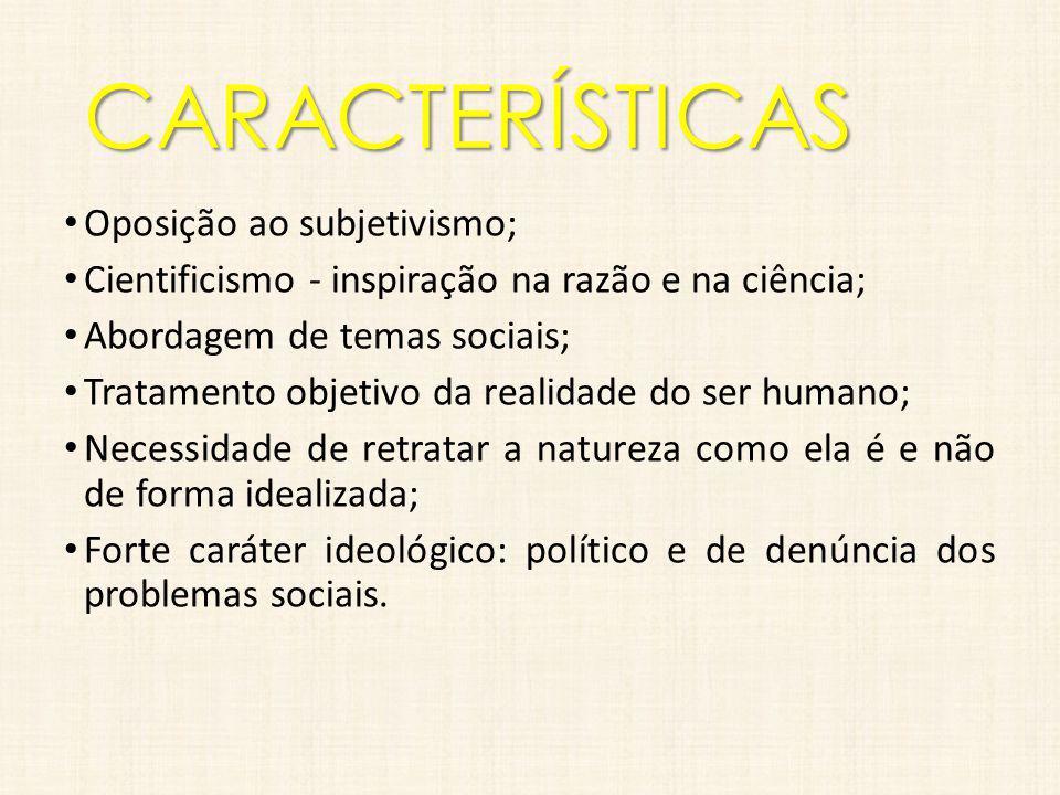 CARACTERÍSTICAS Oposição ao subjetivismo;