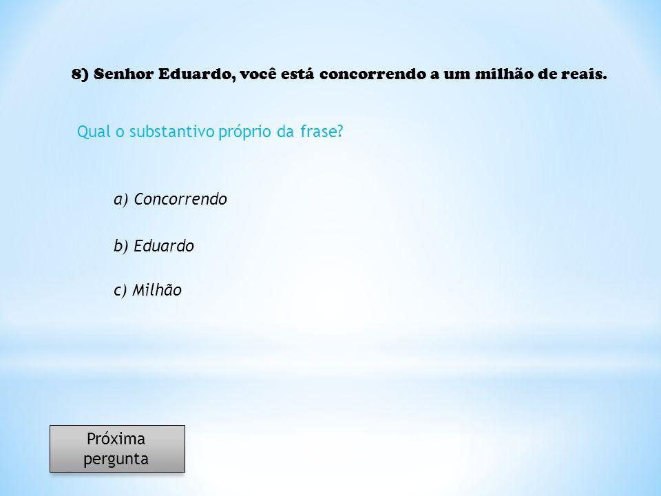 8) Senhor Eduardo, você está concorrendo a um milhão de reais.