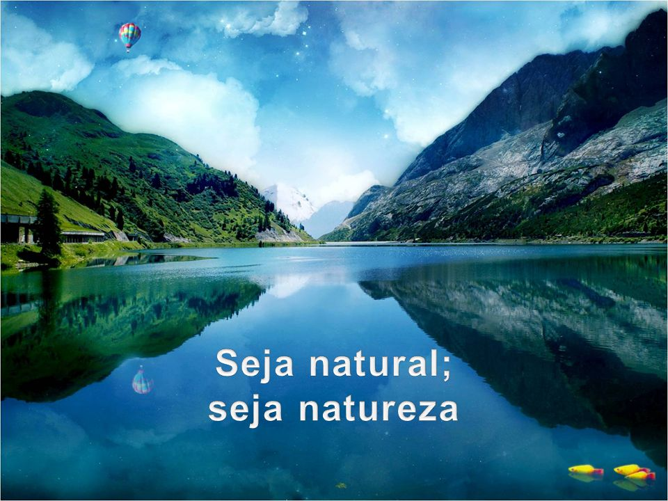 Seja natural; seja natureza