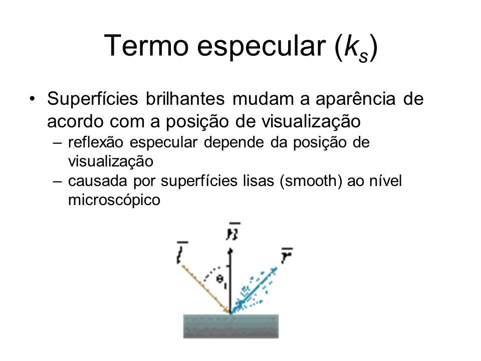 Termo especular (ks) Superfícies brilhantes mudam a aparência de acordo com a posição de visualização.
