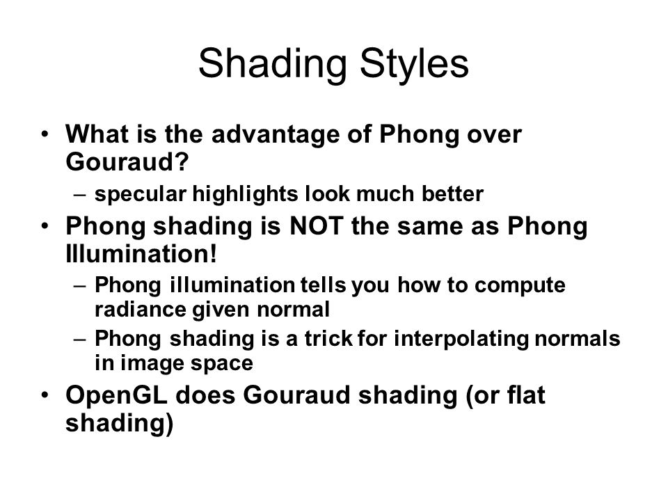 Shading Styles What is the advantage of Phong over Gouraud