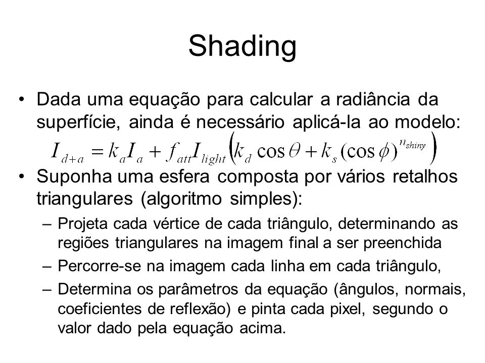 Shading Dada uma equação para calcular a radiância da superfície, ainda é necessário aplicá-la ao modelo: