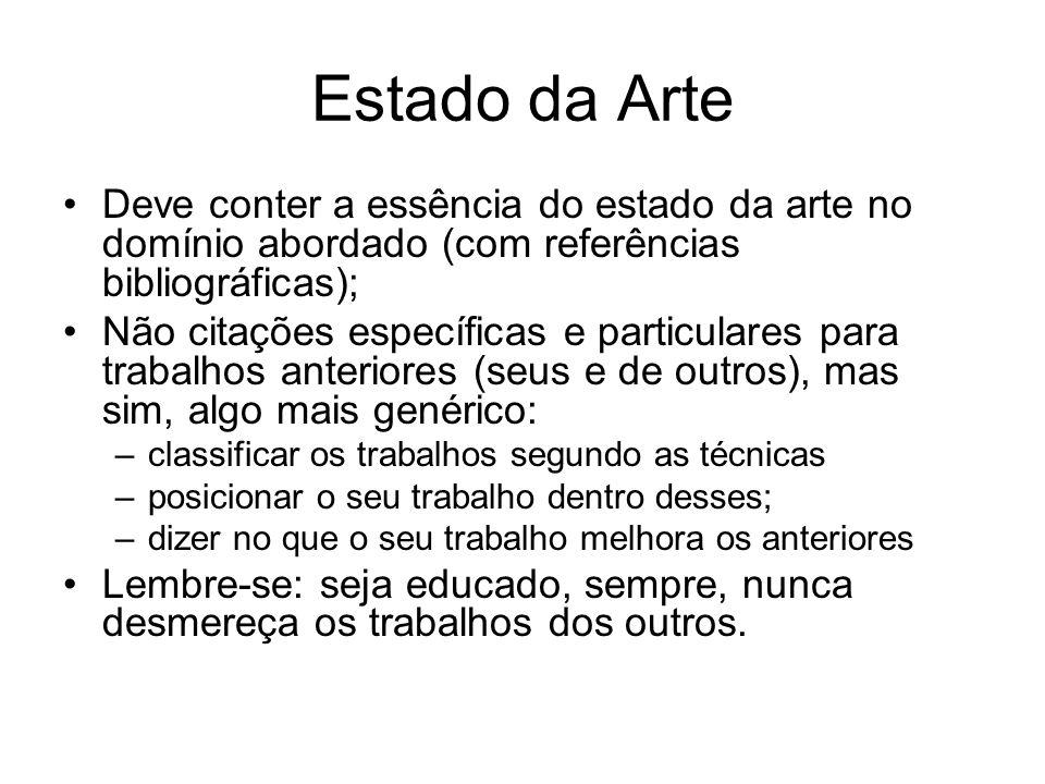 Estado da Arte Deve conter a essência do estado da arte no domínio abordado (com referências bibliográficas);