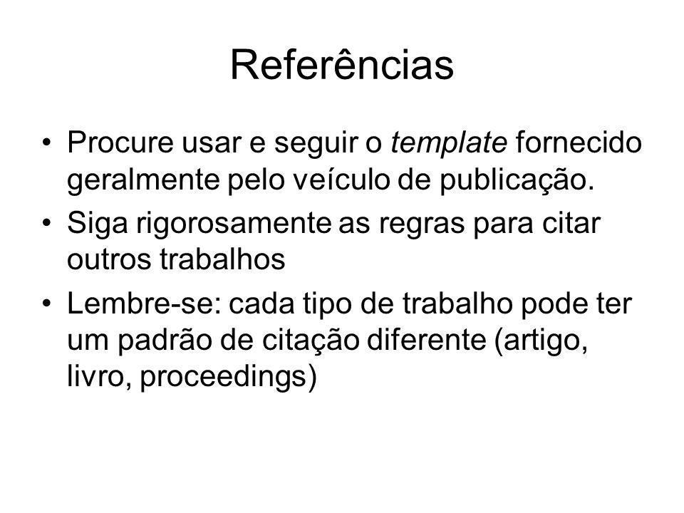 Referências Procure usar e seguir o template fornecido geralmente pelo veículo de publicação.