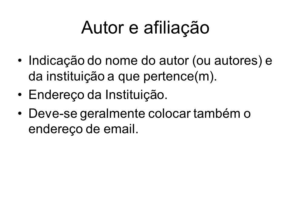 Autor e afiliação Indicação do nome do autor (ou autores) e da instituição a que pertence(m). Endereço da Instituição.
