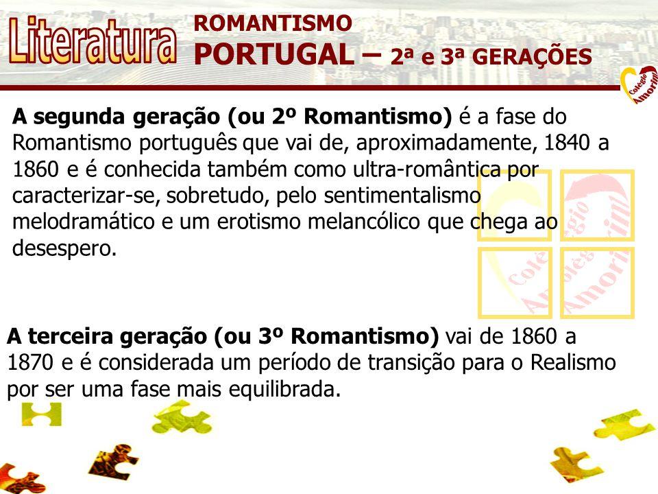Literatura PORTUGAL – 2ª e 3ª GERAÇÕES ROMANTISMO
