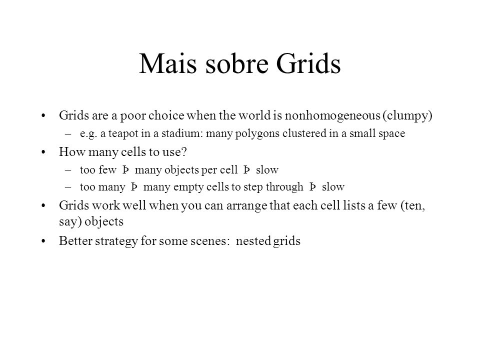 Mais sobre Grids Grids are a poor choice when the world is nonhomogeneous (clumpy)