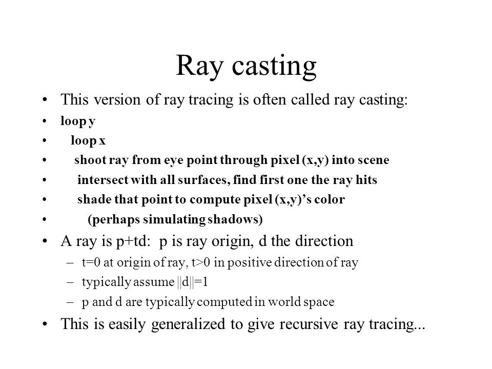 Ray casting This version of ray tracing is often called ray casting: