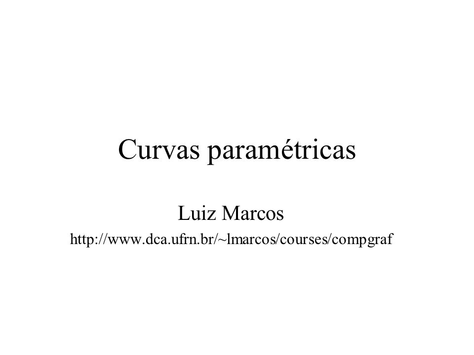 Luiz Marcos http://www.dca.ufrn.br/~lmarcos/courses/compgraf