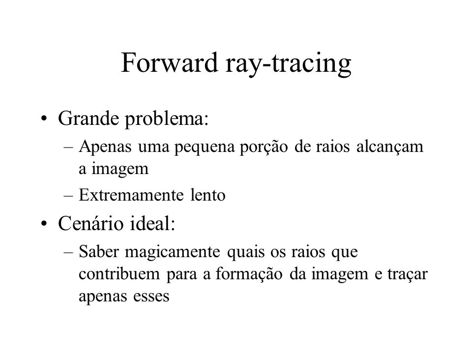 Forward ray-tracing Grande problema: Cenário ideal: