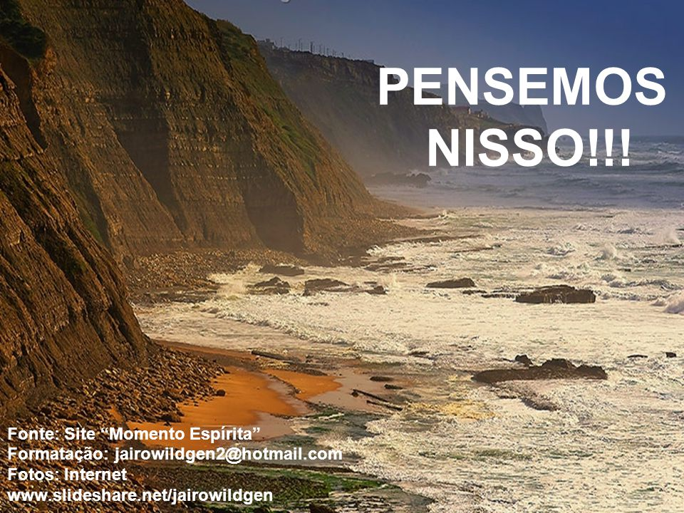 PENSEMOS NISSO!!! Fonte: Site Momento Espírita