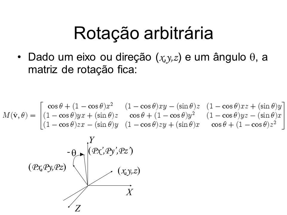 Rotação arbitrária Dado um eixo ou direção (x,y,z) e um ângulo , a matriz de rotação fica: Y. - (Px',Py',Pz')