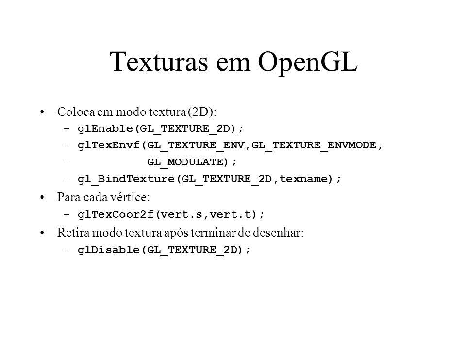 Texturas em OpenGL Coloca em modo textura (2D): Para cada vértice:
