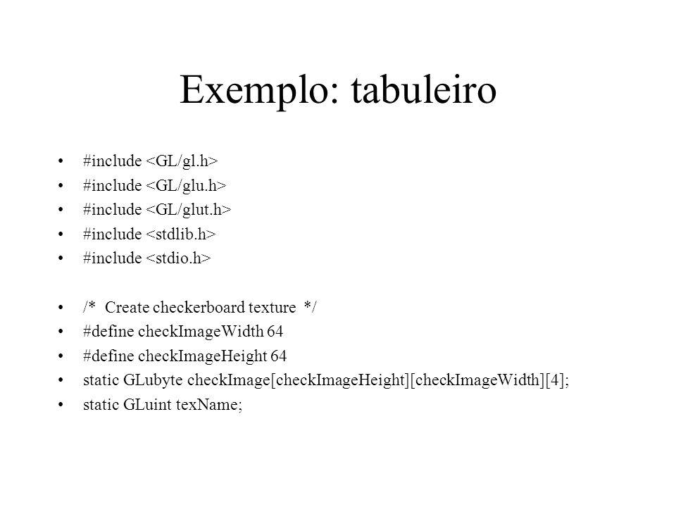 Exemplo: tabuleiro #include <GL/gl.h> #include <GL/glu.h>