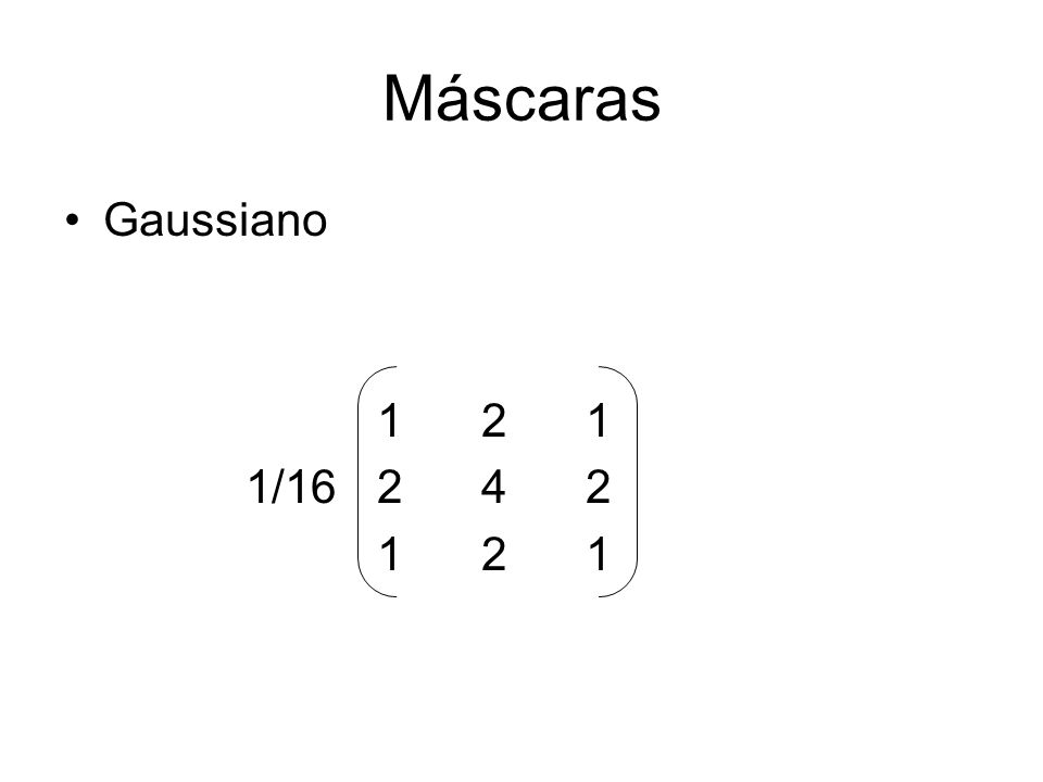 Máscaras Gaussiano 1 2 1 1/16 2 4 2