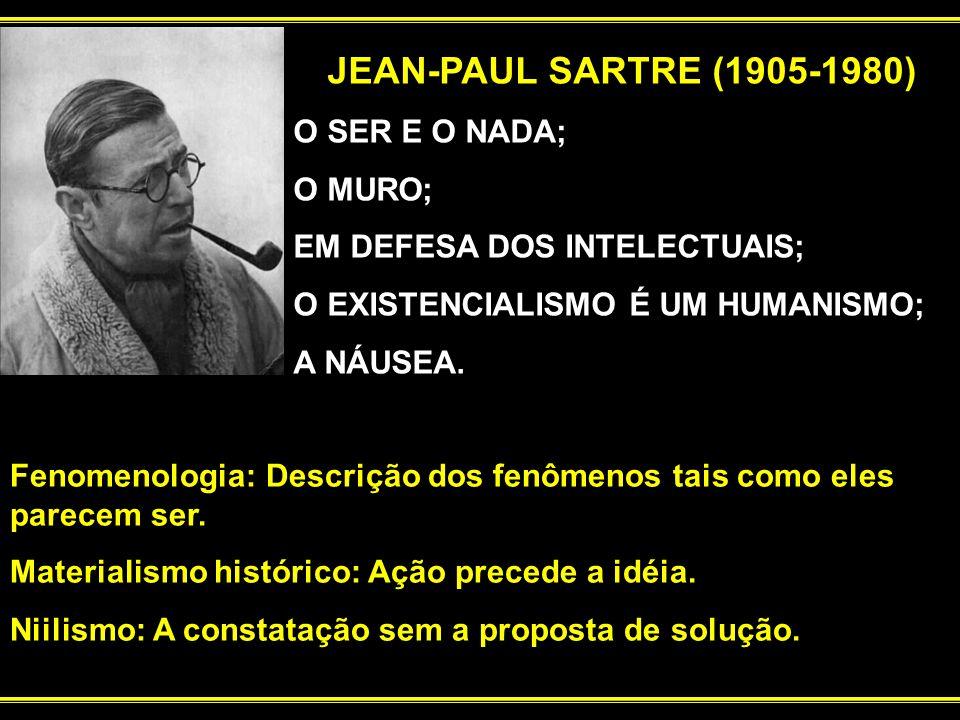 JEAN-PAUL SARTRE (1905-1980) O SER E O NADA; O MURO;