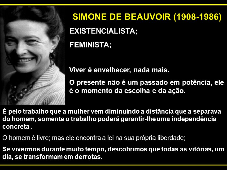 SIMONE DE BEAUVOIR (1908-1986) EXISTENCIALISTA; FEMINISTA;