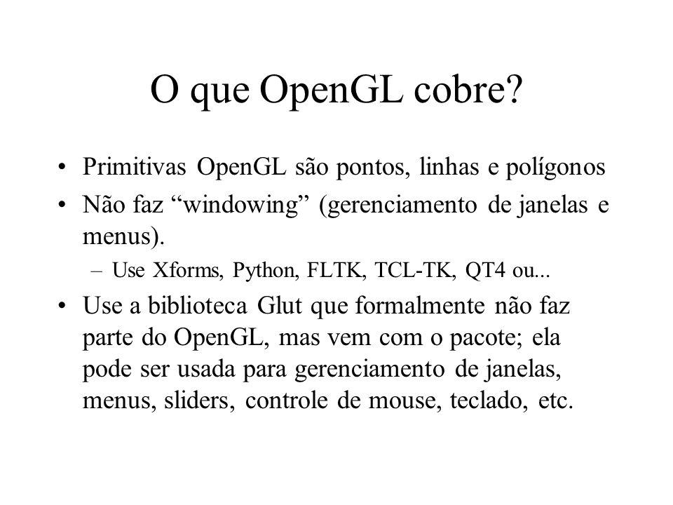 O que OpenGL cobre Primitivas OpenGL são pontos, linhas e polígonos