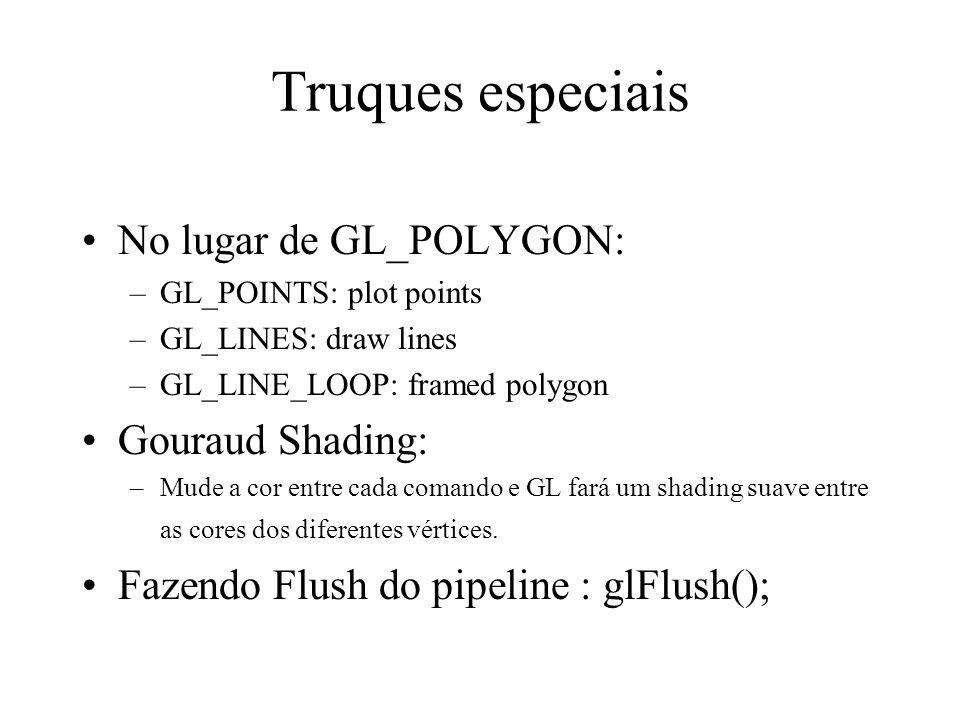 Truques especiais No lugar de GL_POLYGON: Gouraud Shading: